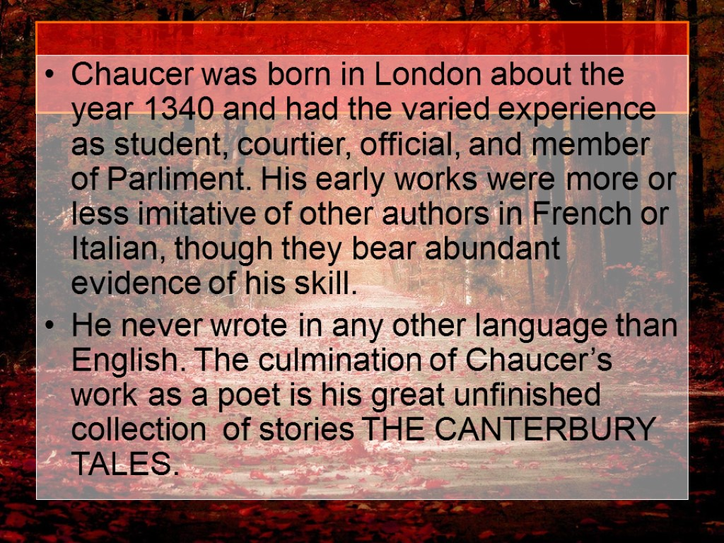 Chaucer was born in London about the year 1340 and had the varied experience