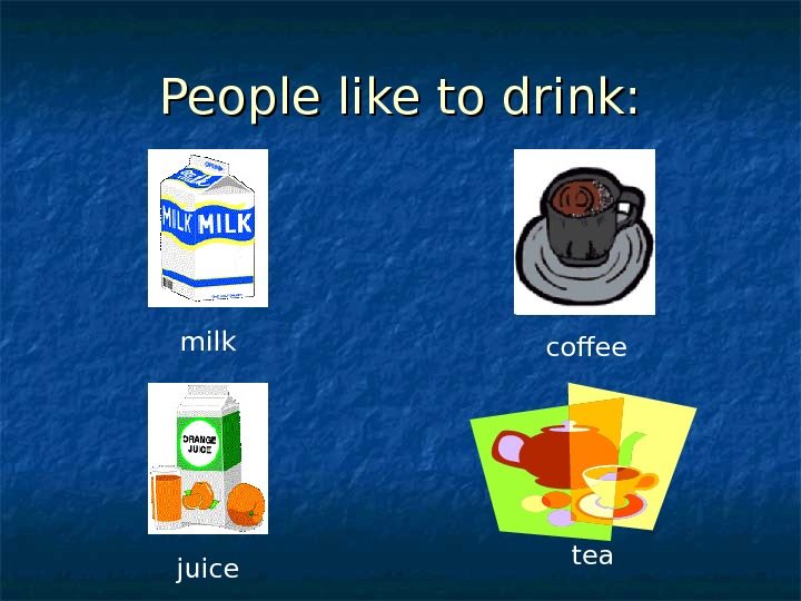 People like to drink: milk coffee juice tea