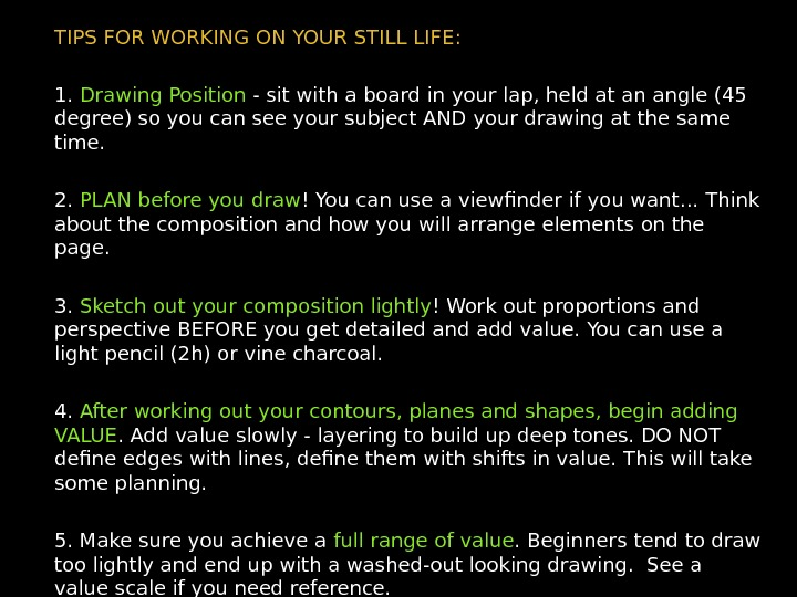 TIPS FOR WORKING ON YOUR STILL LIFE: 1.  Drawing Position - sit with a