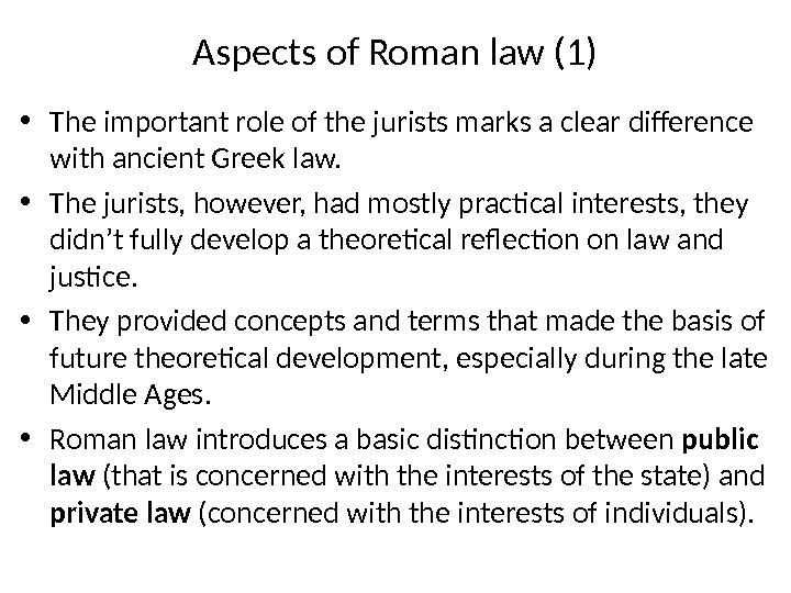 Aspects of Roman law (1) • The important role of the jurists marks a clear difference