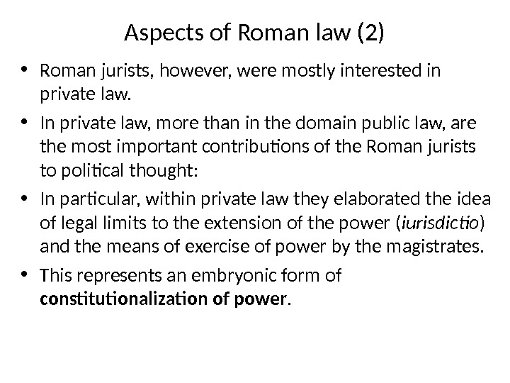 Aspects of Roman law (2) • Roman jurists, however, were mostly interested in private law.