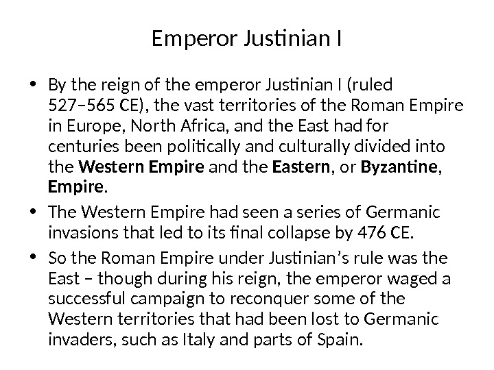 Emperor Justinian I • By the reign of the emperor Justinian I (ruled 527– 565 CE),