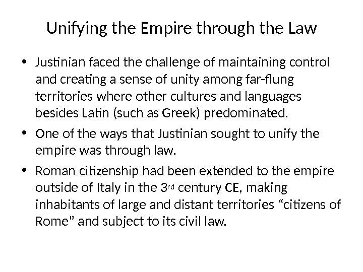Unifying the Empire through the Law • Justinian faced the challenge of maintaining control and creating