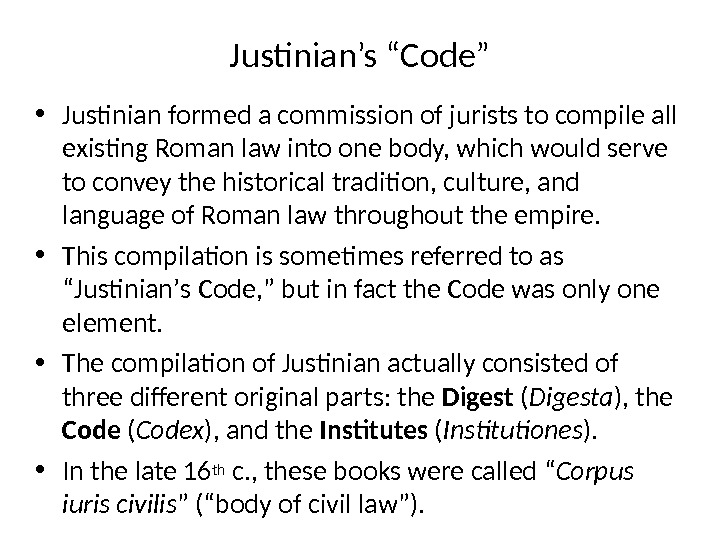"Justinian's ""Code"" • Justinian formed a commission of jurists to compile all existing Roman law into"