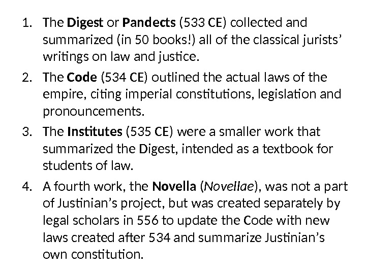 1. The Digest or Pandects (533 CE) collected and summarized (in 50 books!) all of