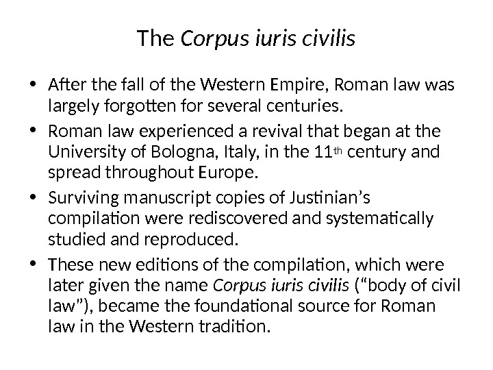 The Corpus iuris civilis • After the fall of the Western Empire, Roman law was largely