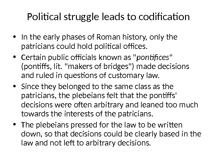 Political struggle leads to codification • In the early phases of Roman history, only the patricians