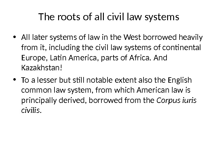The roots of all civil law systems • All later systems of law in the West