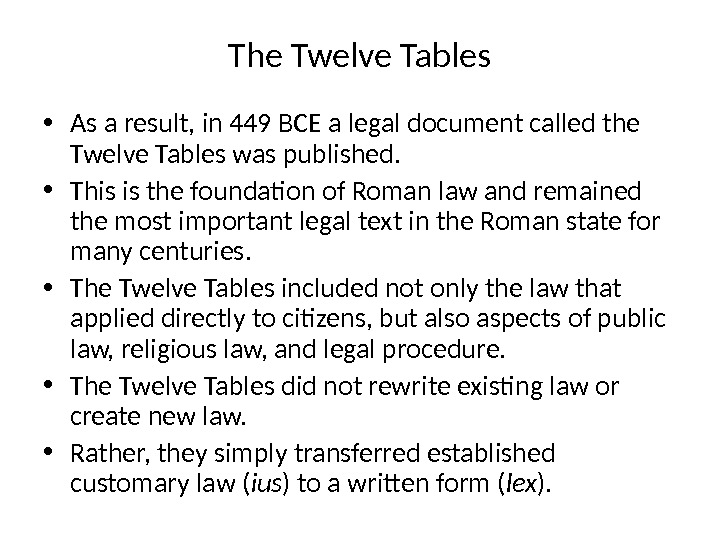 The Twelve Tables • As a result, in 449 BCE a legal document called the Twelve