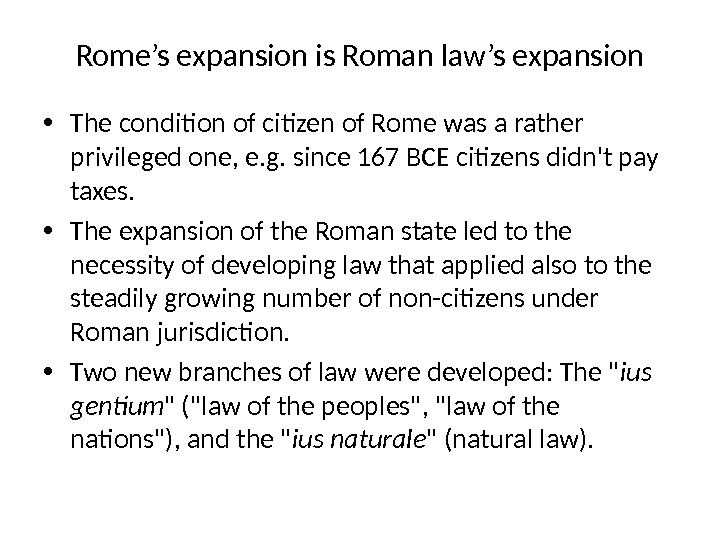 Rome's expansion is Roman law's expansion • The condition of citizen of Rome was a rather