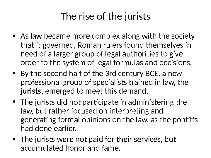 The rise of the jurists • As law became more complex along with the society that