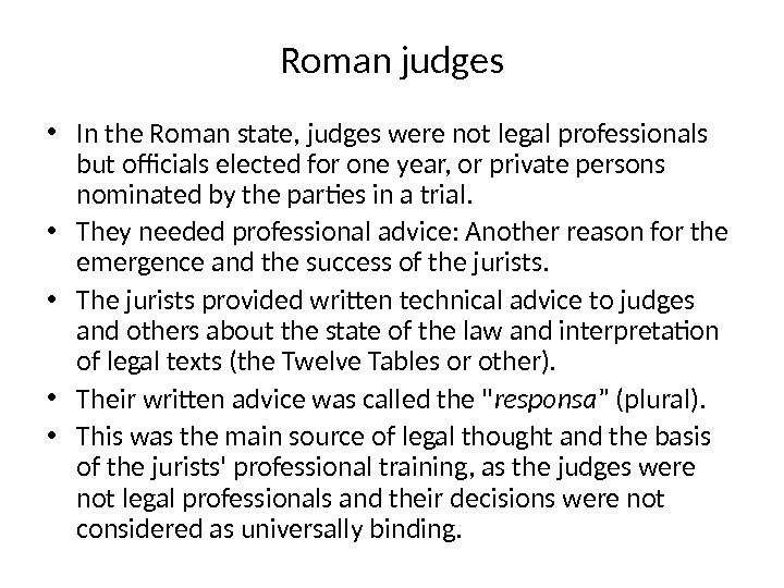 Roman judges • In the Roman state, judges were not legal professionals but officials elected for