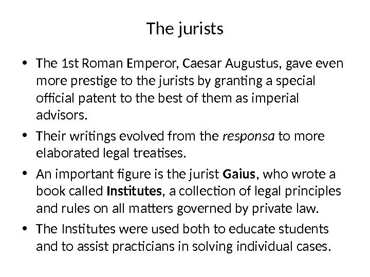 The jurists • The 1 st Roman Emperor, Caesar Augustus, gave even more prestige to the