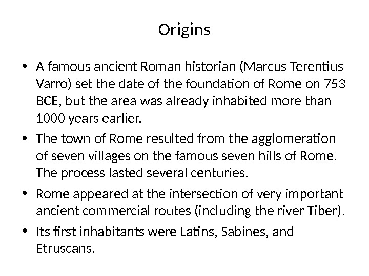 Origins • A famous ancient Roman historian (Marcus Terentius Varro) set the date of the foundation
