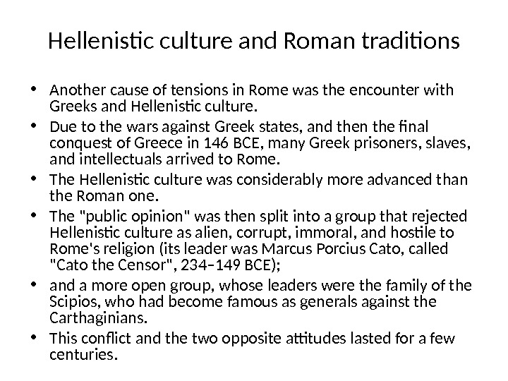 Hellenistic culture and Roman traditions • Another cause of tensions in Rome was the encounter with