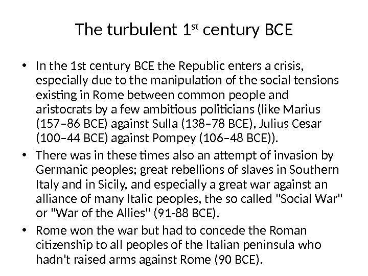 The turbulent 1 st century BCE • In the 1 st century BCE the Republic enters
