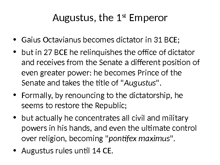 Augustus, the 1 st Emperor • Gaius Octavianus becomes dictator in 31 BCE;  • but