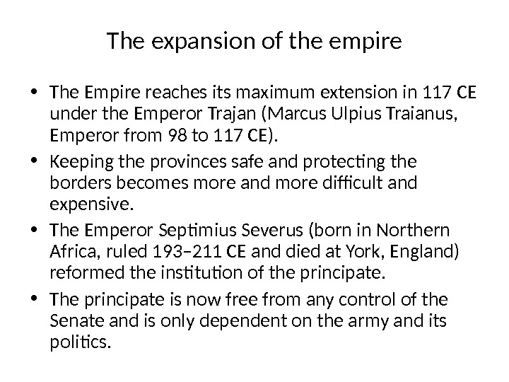 The expansion of the empire • The Empire reaches its maximum extension in 117 CE under