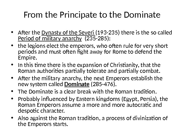 From the Principate to the Dominate • After the Dynasty of the Severi (193 -235) there