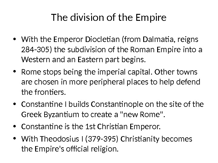 The division of the Empire • With the Emperor Diocletian (from Dalmatia, reigns 284 -305) the