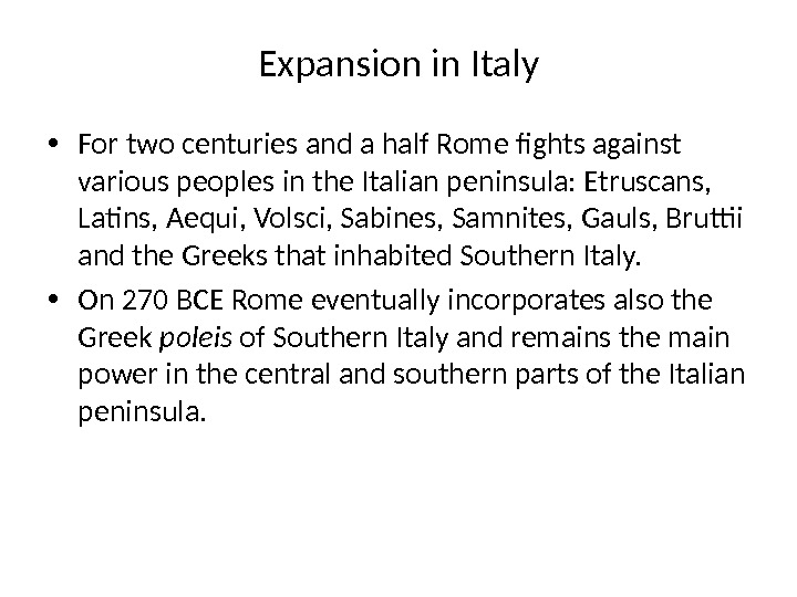 Expansion in Italy • For two centuries and a half Rome fights against various peoples in