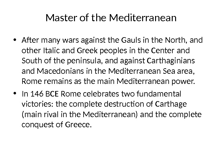 Master of the Mediterranean • After many wars against the Gauls in the North, and other