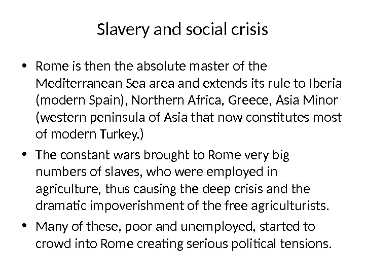 Slavery and social crisis • Rome is then the absolute master of the Mediterranean Sea area