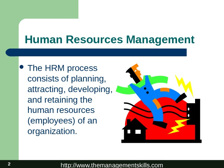 http: //www. themanagementskills. com 2 Human Resources Management The HRM process consists of planning,  attracting,