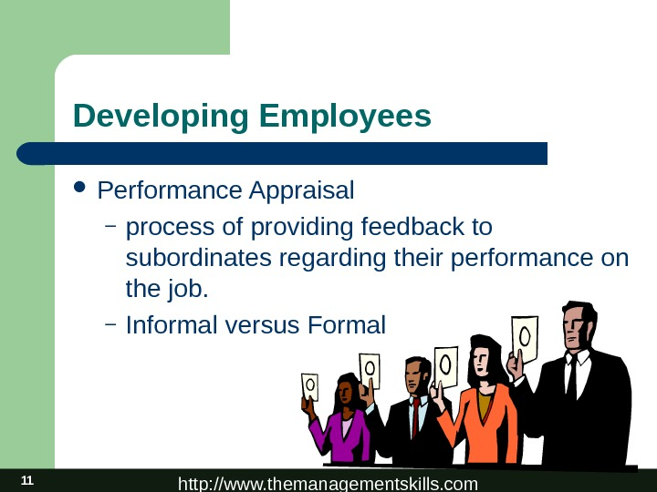 http: //www. themanagementskills. com 11 Developing Employees Performance Appraisal – process of providing feedback to subordinates