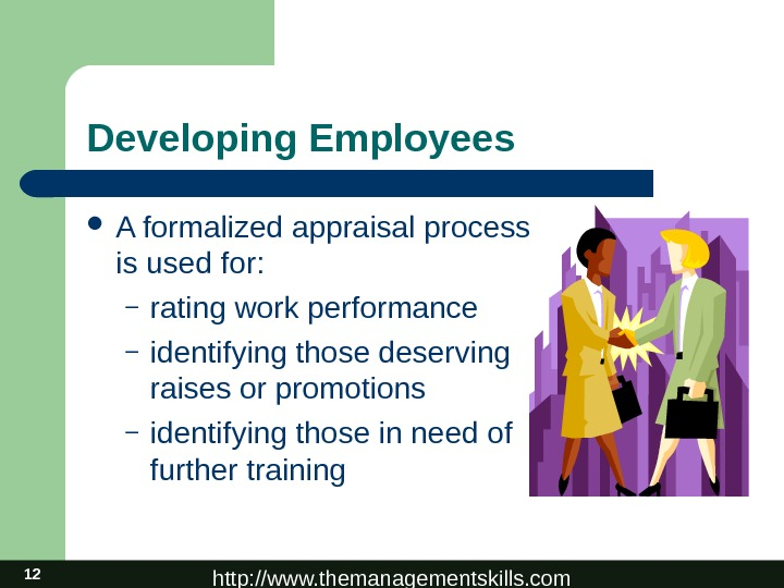 http: //www. themanagementskills. com 12 Developing Employees A formalized appraisal process is used for: – rating