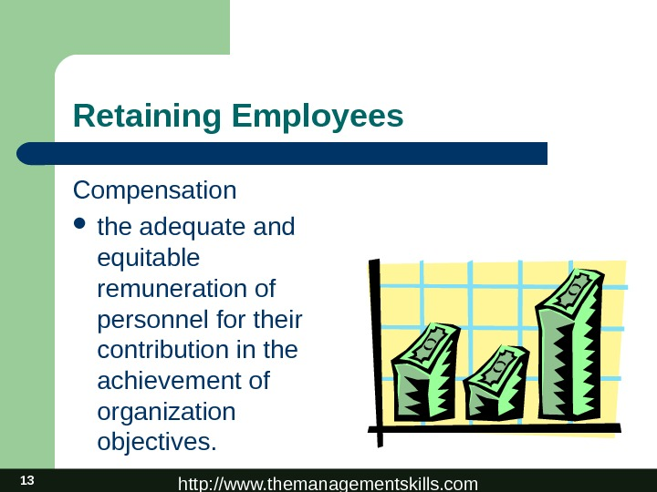 http: //www. themanagementskills. com 13 Retaining Employees Compensation the adequate and equitable remuneration of personnel for