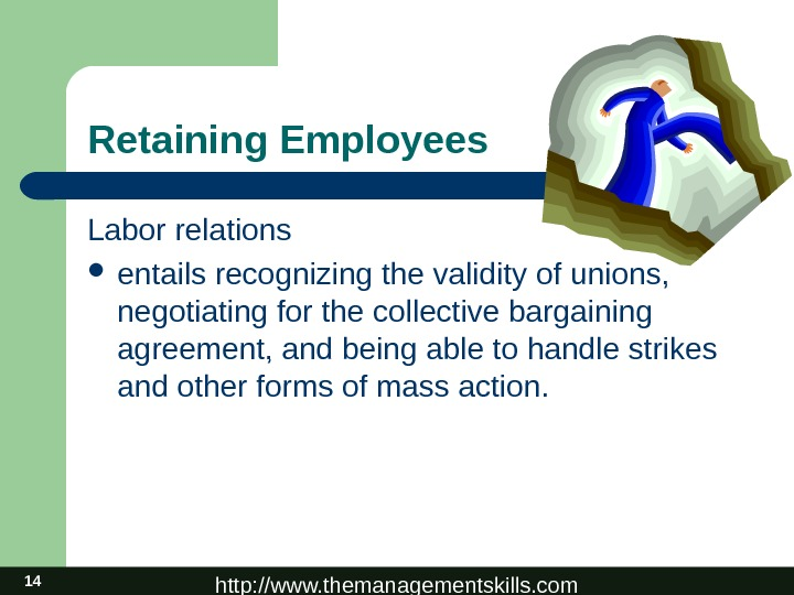 http: //www. themanagementskills. com 14 Retaining Employees Labor relations entails recognizing the validity of unions,