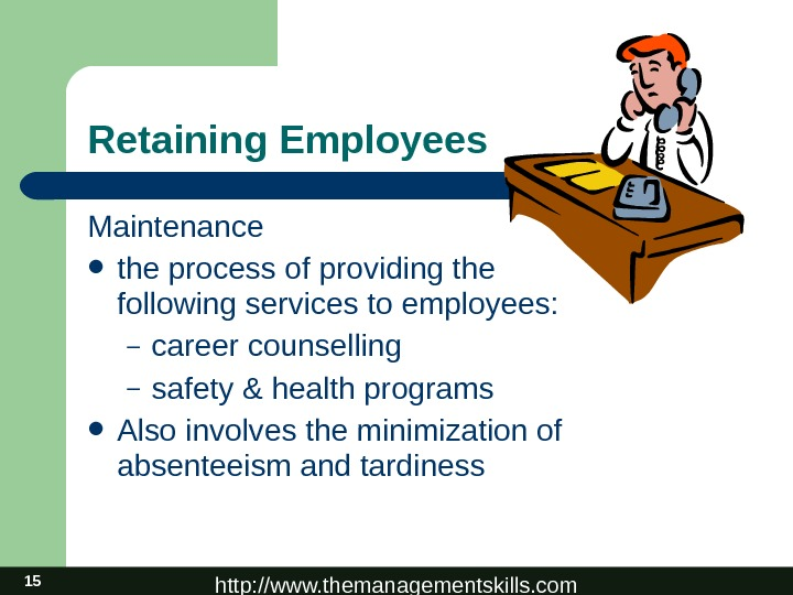 http: //www. themanagementskills. com 15 Retaining Employees Maintenance the process of providing the following services to