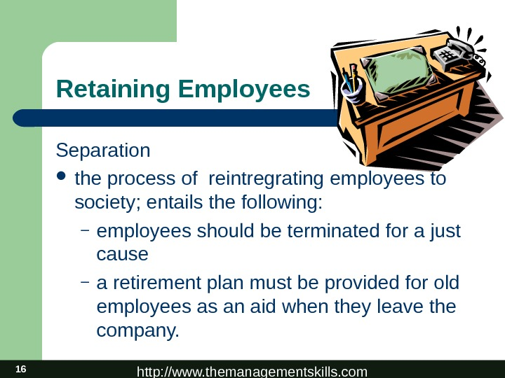 http: //www. themanagementskills. com 16 Retaining Employees Separation the process of reintregrating employees to society; entails