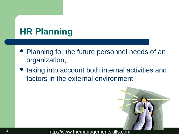 http: //www. themanagementskills. com 4 HR Planning for the future personnel needs of an organization,