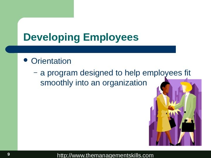http: //www. themanagementskills. com 9 Developing Employees Orientation – a program designed to help employees fit