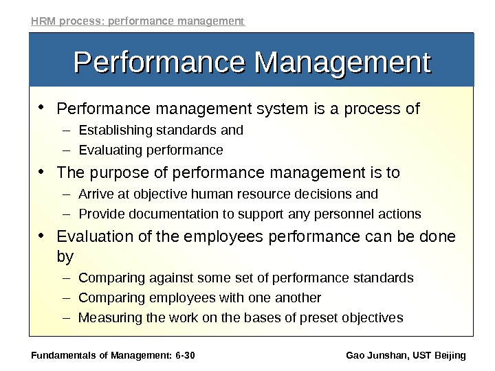 Fundamentals of Management: 6 - 30 Gao Junshan, UST Beijing. Performance Management • Performance management system