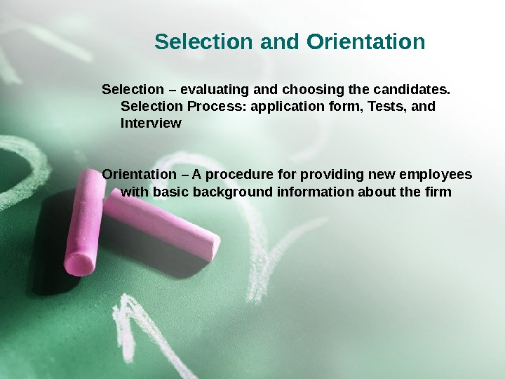 Selection and Orientation Selection – evaluating and choosing the candidates.  Selection Process: application form, Tests,