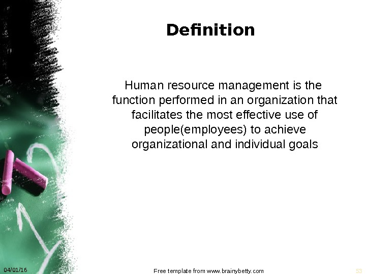 Definition Human resource management is the function performed in an organization that facilitates the most effective