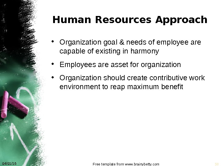 Human Resources Approach • Organization goal & needs of employee are capable of existing in harmony