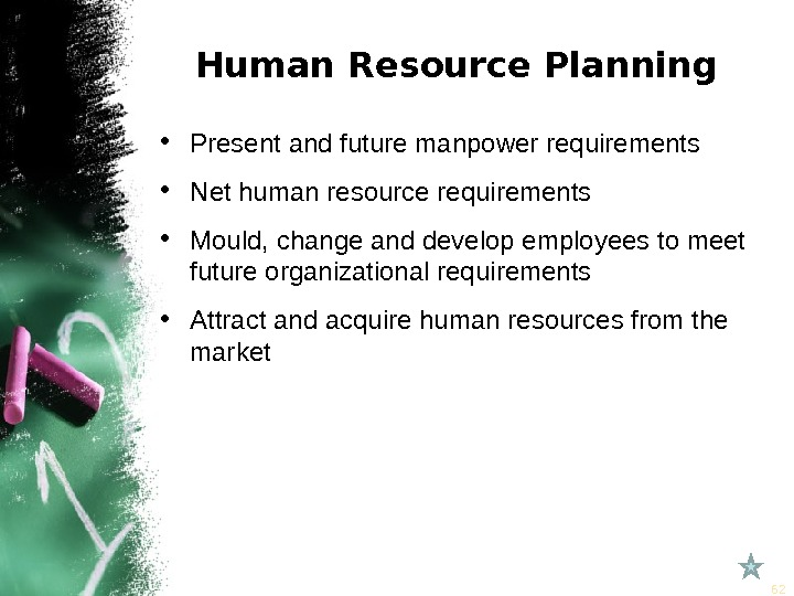 Human Resource Planning • Present and future manpower requirements • Net human resource requirements • Mould,