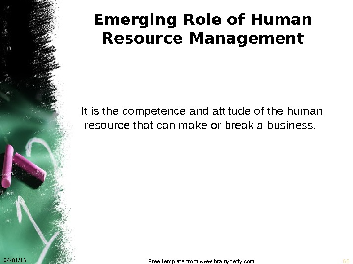 Emerging Role of Human Resource Management It is the competence and attitude of the human resource