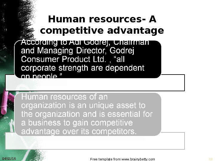 Human resources- A competitive advantage 04/01/16 Free template from www. brainybetty. com 68