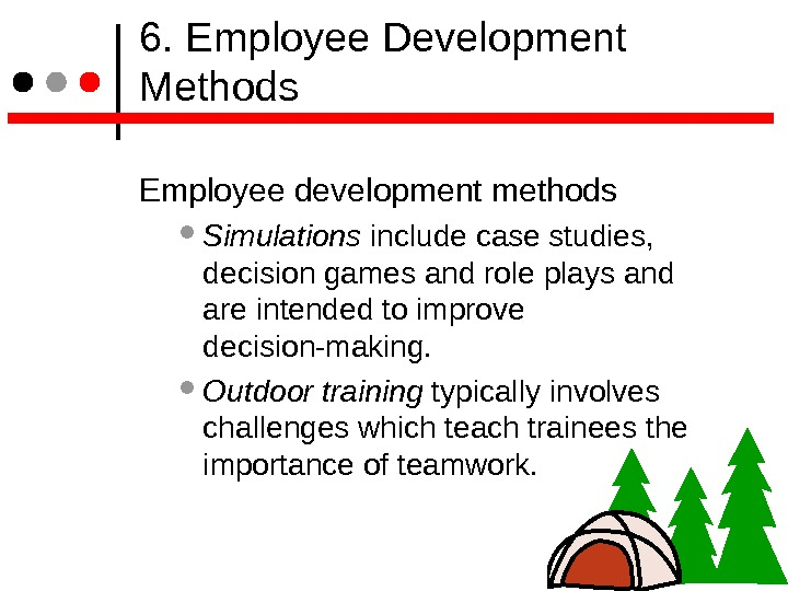 6. Employee Development Methods Employee development methods Simulations include case studies,  decision games and