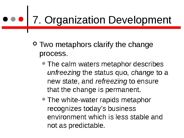 7. Organization Development Two metaphors clarify the change process. The calm waters metaphor describes unfreezing