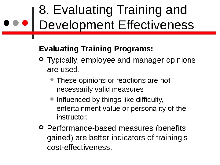 8. Evaluating Training and Development Effectiveness Evaluating Training Programs: Typically, employee and manager opinions are