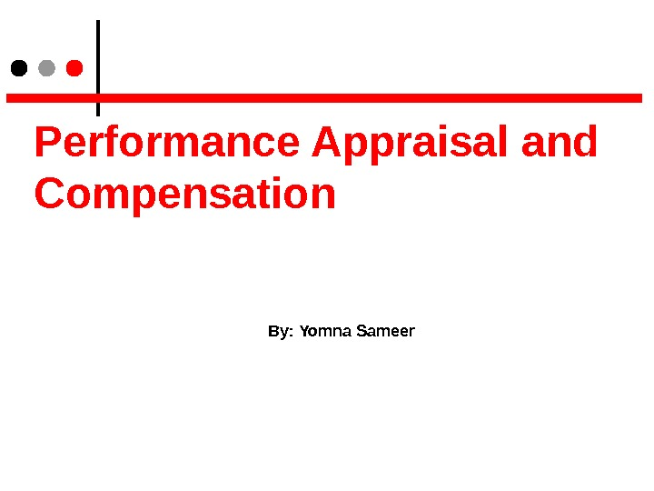Performance Appraisal and Compensation By: Yomna Sameer
