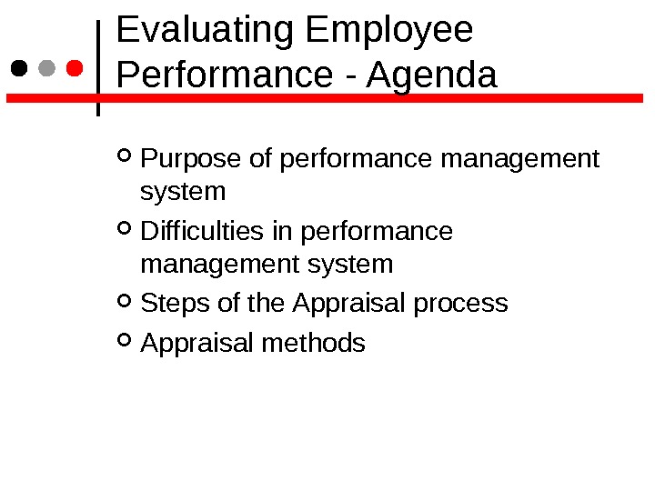 Evaluating Employee Performance - Agenda Purpose of performance management system Difficulties in performance management system