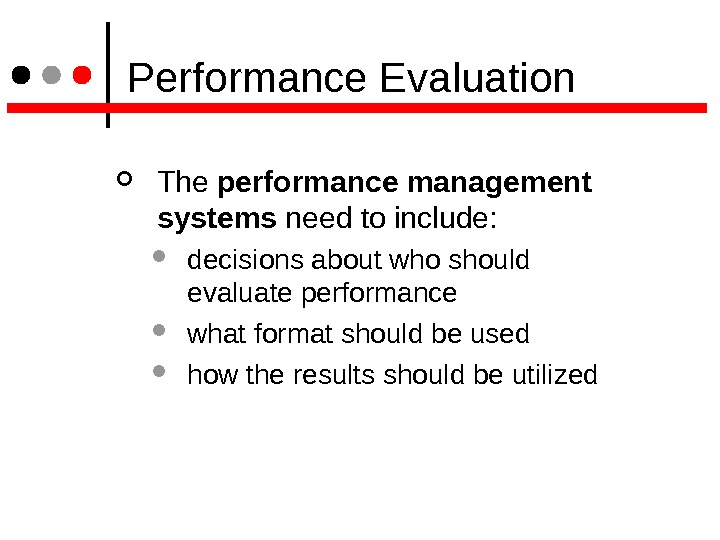 Performance Evaluation The performance management systems need to include:  decisions about who should evaluate