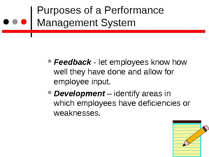 Purposes of a Performance Management System Feedback - let employees know how well they have